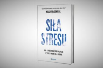 """""""Siła stresu. Jak stresować się mądrze i z pożytkiem dla siebie"""""""